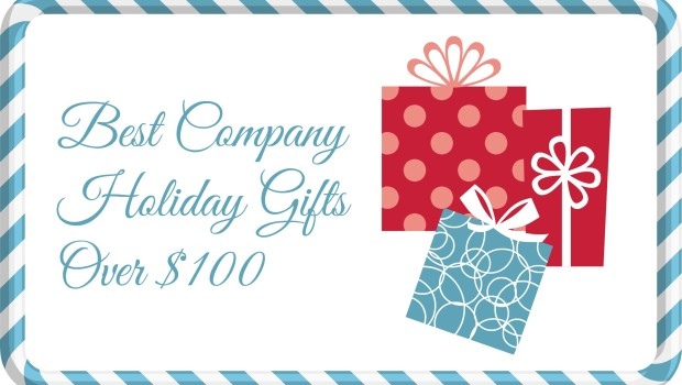 Best Company Holiday Gifts Over 100